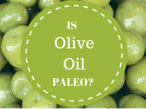 Is Olive Oil Paleo?